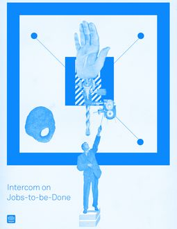 Intercom on Jobs-to-be-Done, Intercom