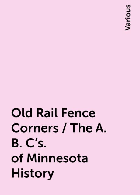 Old Rail Fence Corners / The A. B. C's. of Minnesota History, Various