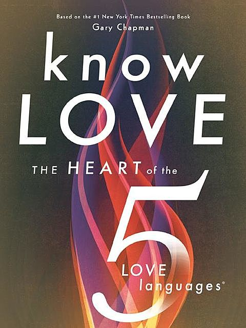 The Heart of the 5 Love Languages, Gary Chapman