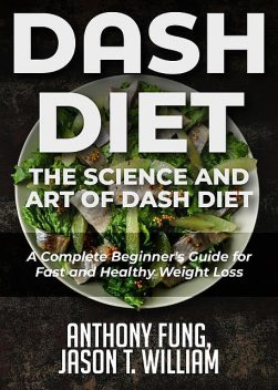 Dash Diet – The Science and Art of Dash Diet, Anthony Fung, Jason T. William