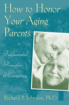 How to Honor Your Aging Parents, Richard Johnson
