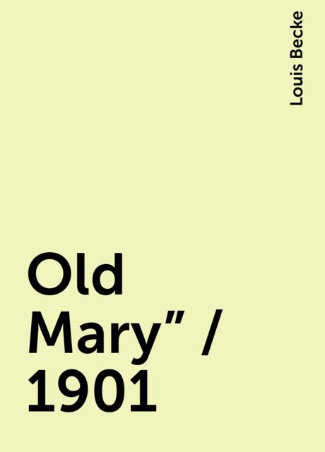 """Old Mary"""" / 1901, Louis Becke"""