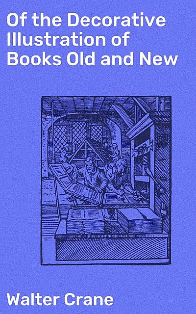 Of the Decorative Illustration of Books Old and New, Walter Crane