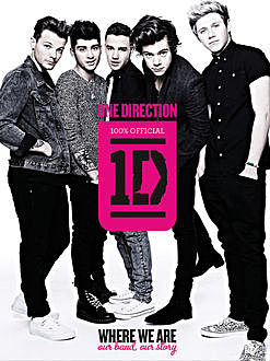 One Direction: Where We Are. Our Band, Our Story: 100% Official, One Direction