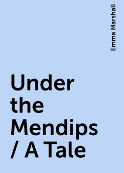 Under the Mendips / A Tale, Emma Marshall
