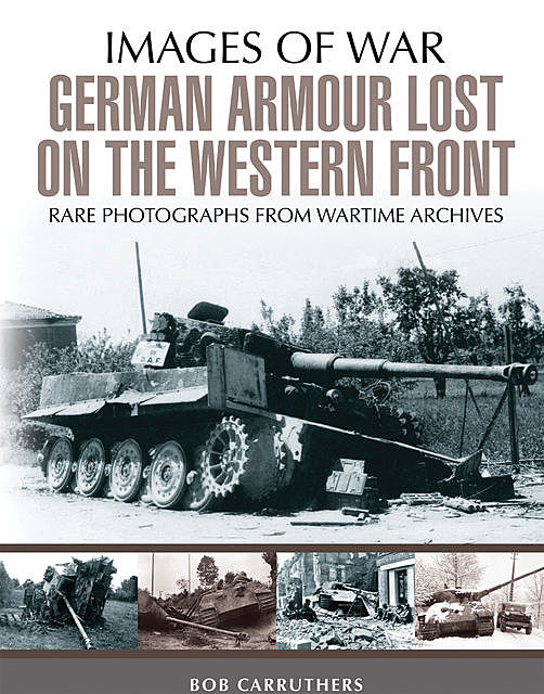 German Armour Lost on the Western Front, Bob Carruthers