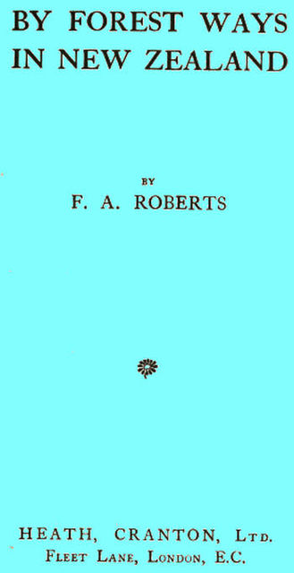 By Forest Ways in New Zealand, F.A. Roberts