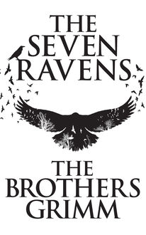 The Seven Ravens, Brothers Grimm