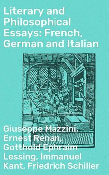 Literary and Philosophical Essays: French, German and Italian, Friedrich Schiller, Ernest Renan, Immanuel Kant, Gotthold Ephraim Lessing, Michel de Montaigne, Charles Augustin Sainte-Beuve, Giuseppe Mazzini