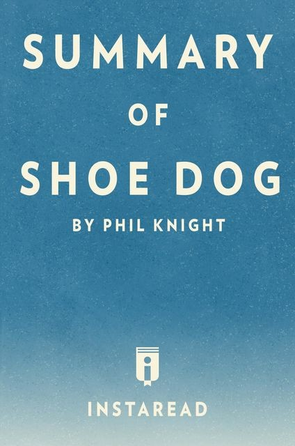 Summary of Shoe Dog, Instaread