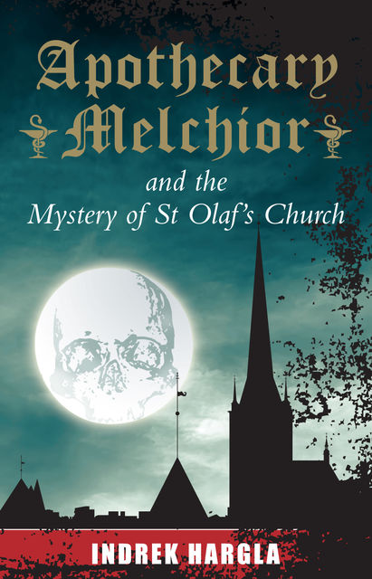 Apothecary Melchior and the Mystery of St Olaf's Church, Indrek Hargla