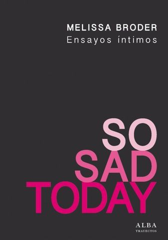 So Sad Today. Ensayos íntimos, Melissa Broder