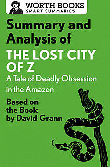 Summary and Analysis of The Lost City of Z: A Tale of Deadly Obsession in the Amazon, Worth Books