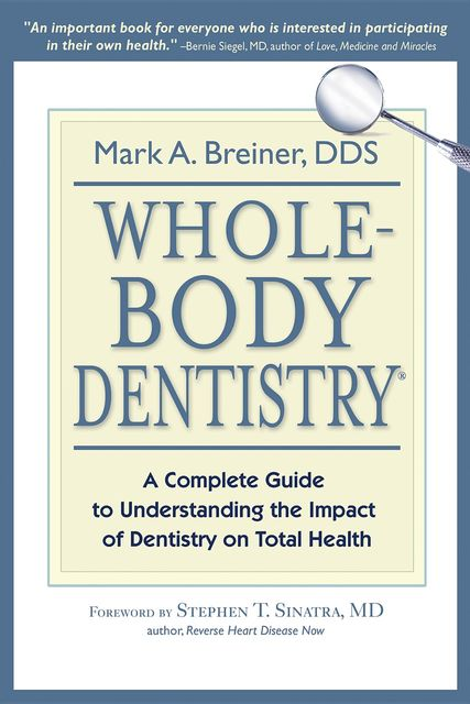 Whole-Body Dentistry, Mark A.Breiner DDS