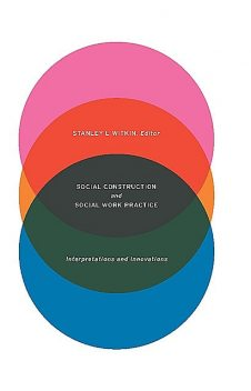 Social Construction and Social Work Practice, Stanley L Witkin