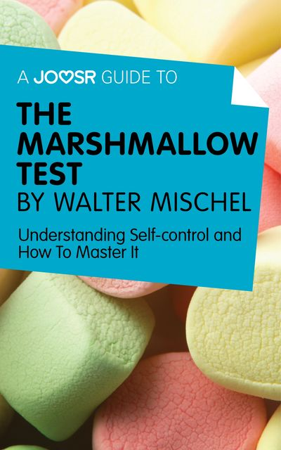 A Joosr Guide to The Marshmallow Test by Walter Mischel, Joosr