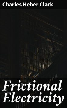 Frictional Electricity, Charles Heber Clark