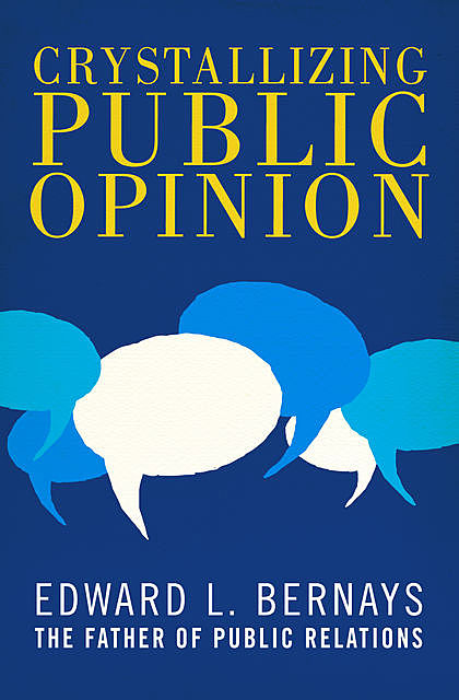 Crystallizing Public Opinion, Edward Bernays