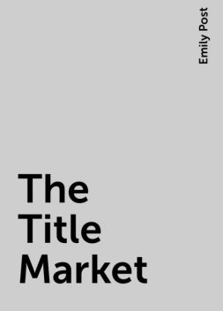 The Title Market, Emily Post