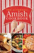 The Authentic Amish Cookbook, Norman Miller, Marlena Miller