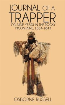 Journal of a Trapper: Nine Years in the Rocky Mountains, 1834–1843, Osborne Russell