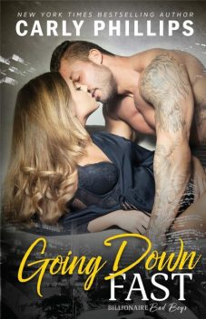 Going Down Fast (Billionaire Bad Boys Book 2), Carly Phillips