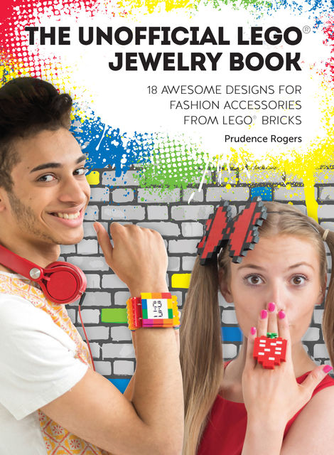 The Unofficial LEGO® Jewelry Book, Prudence Rogers