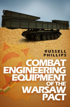Combat Engineering Equipment of the Warsaw Pact, Russell Phillips