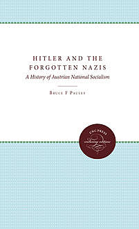 Hitler and the Forgotten Nazis, Bruce F. Pauley