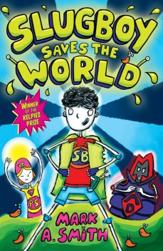 Slugboy Saves the World, Mark Smith