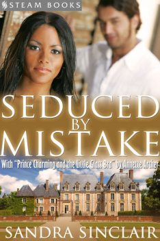 """Seduced By Mistake (with """"Prince Charming and the Little Glass Bra"""") – A Sensual Bundle of 2 Erotic Romance Stories Including BWWM & Billionaires from Steam Books, Sandra Sinclair, Steam Books, Annette Archer"""