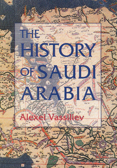 The History of Saudi Arabia, Alexei Vassiliev