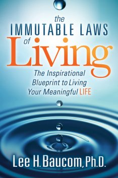 The Immutable Laws of Living, Lee H. Baucom