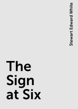 The Sign at Six, Stewart Edward White