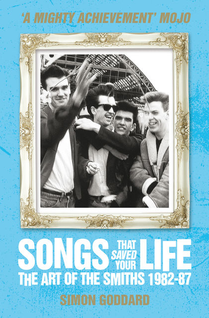 Songs That Saved Your Life – The Art of The Smiths 1982–87 (revised edition), Simon Goddard