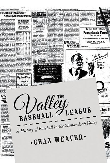 The Valley Baseball League: A History of Baseball In the Shenandoah Valley, Chaz Weaver