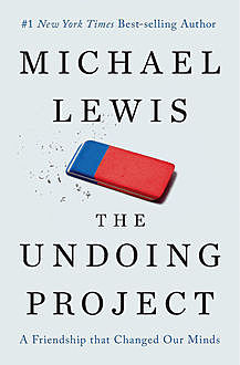 The Undoing Project: A Friendship That Changed Our Minds, Michael Lewis