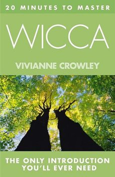 20 MINUTES TO MASTER … WICCA, Vivianne Crowley