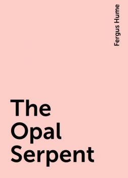 The Opal Serpent, Fergus Hume