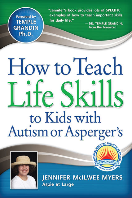 How to Teach Life Skills to Kids with Autism or Asperger's, Jennifer McIlwee Myers