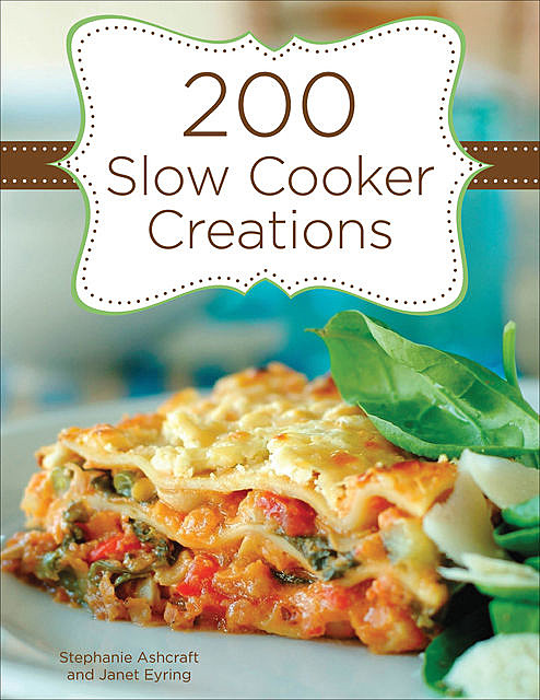 200 Slow Cooker Creations, Stephanie Ashcraft, Janet Eyring