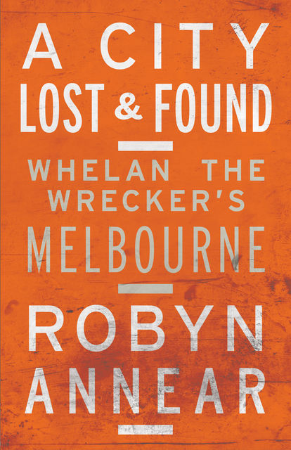 A City Lost and Found, Robyn Annear