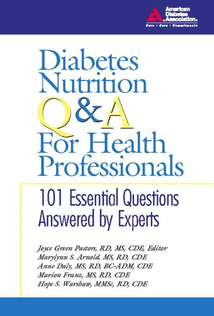 Diabetes Nutrition Q&A for Health Professionals, editor, M.S, R.D, Marion J.Franz, CDE, Anne Daly, BC-ADM, Hope S. Warshaw, Joyce Green Pastors, MMSc, Marilynn S. Arnold