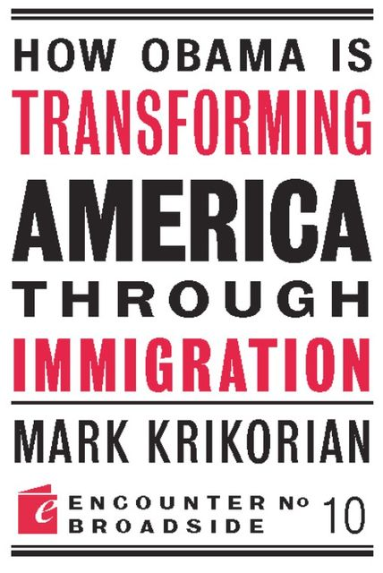 How Obama is Transforming America Through Immigration, Mark Krikorian