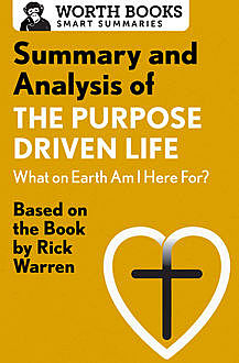 Summary and Analysis of The Purpose Driven Life: What On Earth Am I Here For, Worth Books