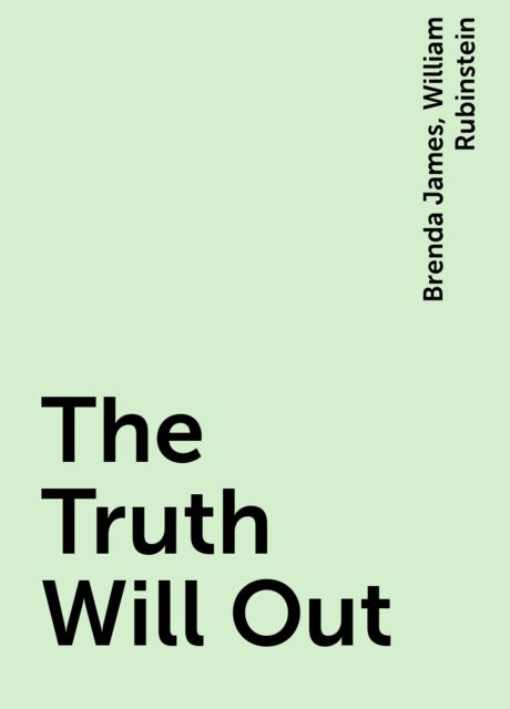 The Truth Will Out, Brenda James, William Rubinstein