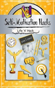 Self-Motivation Hacks, Life 'n' Hack
