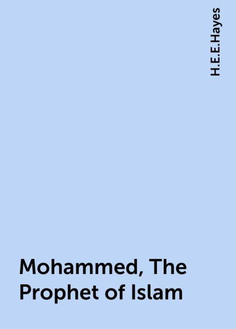 Mohammed, The Prophet of Islam, H.E.E.Hayes