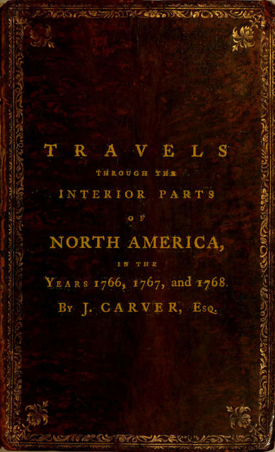 Travels through the Interior Parts of North America, in the Years 1766, 1767 and 1768, Jonathan Carver