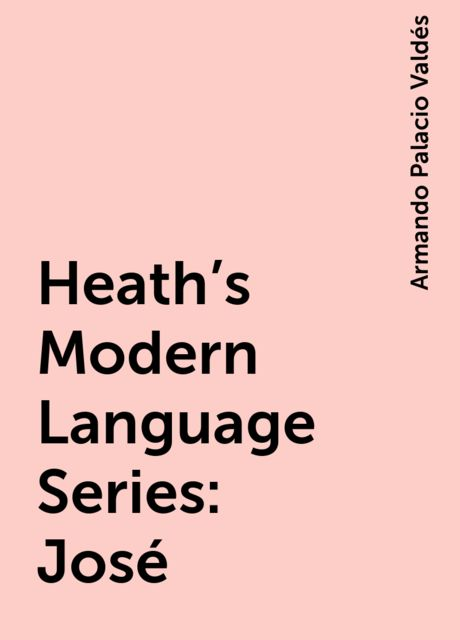 Heath's Modern Language Series: José, Armando Palacio Valdés